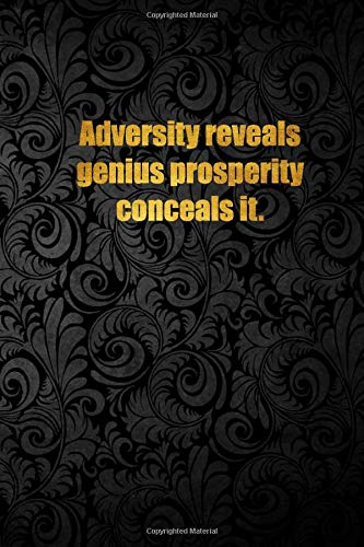 Adversity reveals genius prosperity conceals it.: Lined notebook