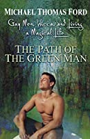 The Path Of The Green Man: Gay Men, Wicca and Living a Magical Life