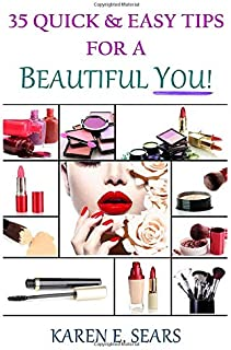 35 Quick & Easy Tips for a Beautiful You!