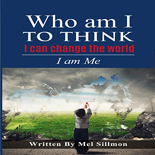 Who Am I to Think I Can Change the World: I Am Me audiobook cover art