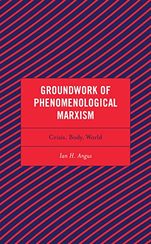 Compare Textbook Prices for Groundwork of Phenomenological Marxism: Crisis, Body, World Continental Philosophy and the History of Thought  ISBN 9781793640901 by Angus, Ian H.