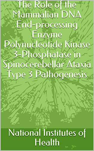 The Role of the Mammalian DNA End-processing Enzyme Polynucleotide Kinase 3-Phosphatase in Spinocerebellar Ataxia Type 3 Pathogenesis (English Edition)