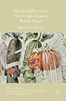 The Food Plot in the Nineteenth-Century British Novel (Palgrave Studies in Nineteenth-Century Writing and Culture)