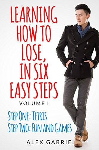 Learning How to Lose, in Six Easy Steps: Step One: Tetris / Step Two: Fun and Games (English Edition)