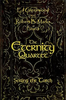 [Robert B. Marks, Ed Greenwood]のThe Eternity Quartet: Seizing the Torch (English Edition)
