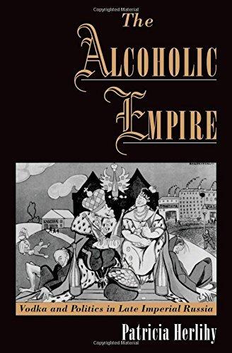 The Alcoholic Empire: Vodka & Politics in Late Imperial Russia (English Edition)