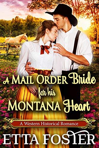 A Mail Order Bride for his Montana Heart: A Historical Western Romance Book by [Etta Foster, Starfall Publications]