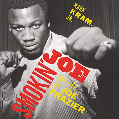 Smokin' Joe     The Life of Joe Frazier              By:                                                                                                                                 Mark Kram                               Narrated by:                                                                                                                                 James Fouhey                      Length: 13 hrs and 13 mins     Not rated yet     Overall 0.0