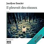 Il pleuvait des oiseaux                   Auteur(s):                                                                                                                                 Jocelyne Saucier                               Narrateur(s):                                                                                                                                 Jacques Clermont,                                                                                        Dominique Petin                      Durée: 4 h et 57 min     3 évaluations     Au global 4,7