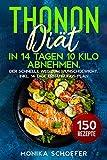 Thonon Diät: In 14 Tagen 10 Kilo abnehmen. Der schnelle Weg zum Wunschgewicht. Inkl. 14 Tage Ernährungs-Plan und 150 Rezepte.