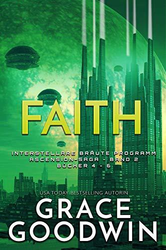 Faith: Interstellare Bräute Programm- Ascension Saga Band (Interstellare Bräute Programm: Ascension-Saga 2)