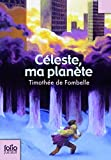 Celeste Ma Planete (Folio Junior) (English and French Edition) by Timothee Fombelle(2009-02-01) - Gallimard Education - 01/02/2009
