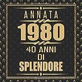 Annata 1980 40 Anni Di Splendore: Libro degli ospiti 40. Compleanno idee regalo 40 anni Libro compleanno per Uomo e Donna Nero e Oro - 120 pagine per le congratulazioni e auguri