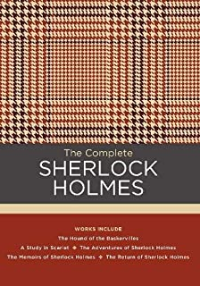 The Complete Sherlock Holmes: Works include: The Hound of the Baskervilles; A Study in Scarlet; The Adventures of Sherlock...