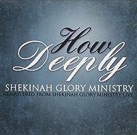 How Deeply by Shekinah Glory Ministry (2012-05-03)