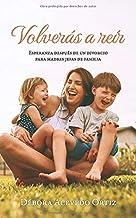 Volverás a reír: Esperanza después de un divorcio para madres jefas de familia (Spanish Edition)