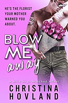 Blow Me Away: A laugh out loud, friends to lovers rom com! (Mile High Matched Book 2) by [Christina Hovland]