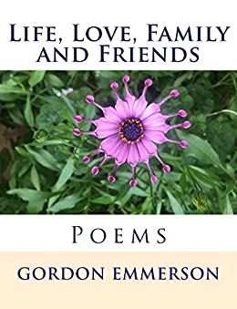 [Gordon Emmerson]のLife, Love, Family and Friends: Poems (English Edition)