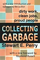 Collecting Garbage: Dirty Work, Clean Jobs, Proud People