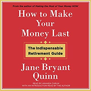 How to Make Your Money Last     The Indispensable Retirement Guide              By:                                                                                                                                 Jane Bryant Quinn                               Narrated by:                                                                                                                                 Amanda Carlin                      Length: 12 hrs and 31 mins     98 ratings     Overall 4.4