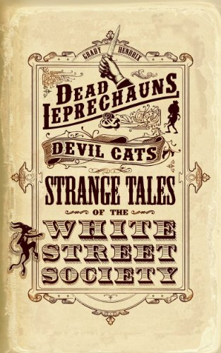 Dead Leprechauns & Devil Cats: Strange Tales of the White Street Society by [Grady Hendrix]