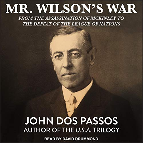 Mr. Wilson's War: From the Assassination of McKinley to the Defeat of the League of Nations
