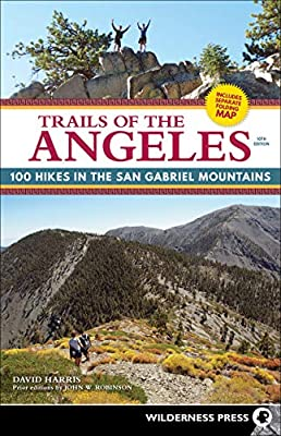 Trails of the Angeles: 100 Hikes in the San Gabriel Mountains from Wilderness Press