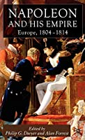 Napoleon and His Empire: Europe, 1804-1814