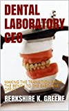 DENTAL LABORATORY CEO: MAKING THE TRANSITION FROM THE BENCH TO THE EXECUTIVE OFFICE (DENTAL LAB BUSINESS Book 1)
