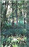 Albertosaurus: The Predator