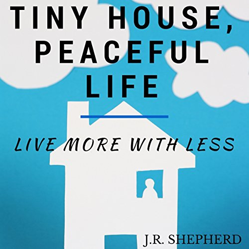 Tiny House, Peaceful Life audiobook cover art