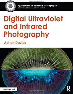 Digital Ultraviolet and Infrared Photography (Applications in Scientific Photography)