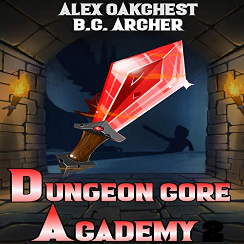 Dungeon Core Academy: Book 1 Audiobook By Alex Oakchest cover art