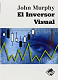 El Inversor Visual / The Visual Investor by John J. Murphy (2005-07-30)