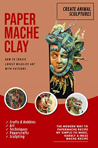 Paper Mache Clay How To Create Lovely Wildlife Animal Sculpture Art With Patterns The Modern Way Recipe My Simple-to-make, Hardly A-mess