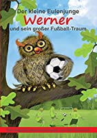 Der kleine Eulenjunge Werner und sein grosser Fussball-Traum