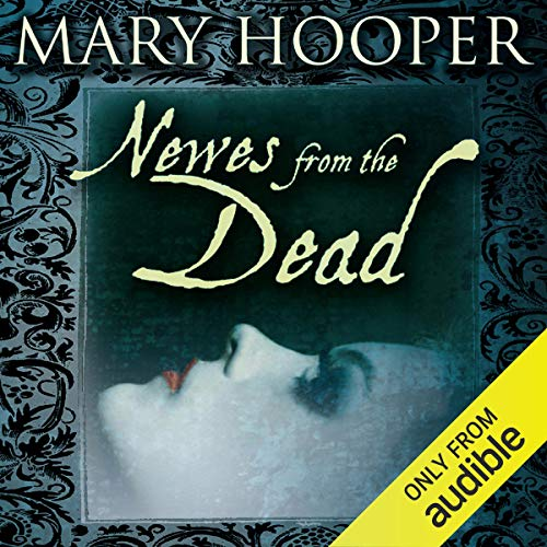 Newes from the Dead                   By:                                                                                                                                 Mary Hooper                               Narrated by:                                                                                                                                 Eve Matheson                      Length: 6 hrs and 34 mins     Not rated yet     Overall 0.0