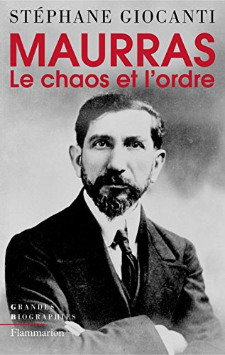 Charles Maurras, le chaos et l'ordre (Grandes biographies)