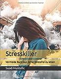 Stresskiller: Vermeide Burn out, lerne Stressfrei zu leben