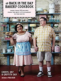 The Back in the Day Bakery Cookbook: More than 100 Recipes from the Best Litte Bakery in the South by [Cheryl Day, Griffith Day, Paula Deen]
