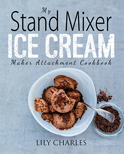 My Stand Mixer Ice Cream Maker Attachment Cookbook by Charles, Lily ebook deal