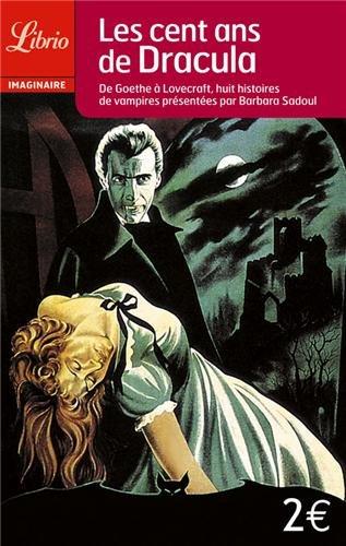 Les cent ans de Dracula : De Goethe à Lovecraft, huit histoires de vampires