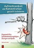 Aufmerksamkeit und Konzentration gezielt trainieren: Diagnosehilfen, Selbstbeobachtungsbögen,...
