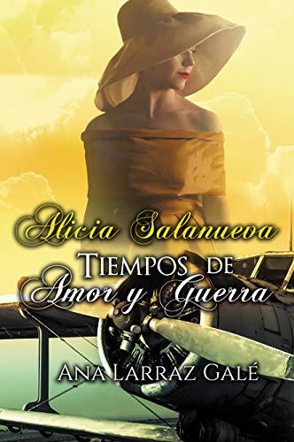 Alicia Salanueva. Tiempos de Amor y Guerra (Amores en tiempos difíciles nº 1) de Ana Larraz Galé