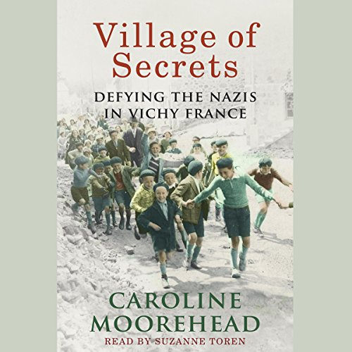 Village of Secrets     Defying the Nazis in Vichy France              Written by:                                                                                                                                 Caroline Moorehead                               Narrated by:                                                                                                                                 Suzanne Toren                      Length: 13 hrs and 49 mins     1 rating     Overall 5.0