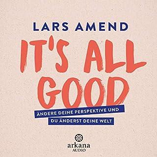 It's All Good     Ändere deine Perspektive und du änderst deine Welt              Autor:                                                                                                                                 Lars Amend                               Sprecher:                                                                                                                                 Lars Amend                      Spieldauer: 7 Std. und 36 Min.     60 Bewertungen     Gesamt 5,0