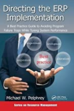 Directing the ERP Implementation: A Best Practice Guide to Avoiding Program Failure Traps While Tuning System Performance (Resource Management)
