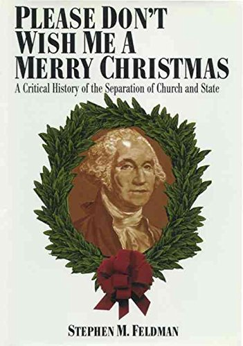 [(Please Don't Wish Me a Merry Christmas : Critical History of the Separation of Church and State)] [Edited by Stephen M. Feldman] published on (January, 1997)