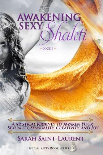Awakening Sexy Shakti - Book 1: A Mystical Journey to Awaken Your Sexuality, Sensuality, Creativity, and Joy: Volume 3 (The OM Kitty Book Series)