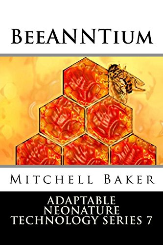 ANNT: BeeANNTium (Adaptable NeoNature Technology Series, Band 7)